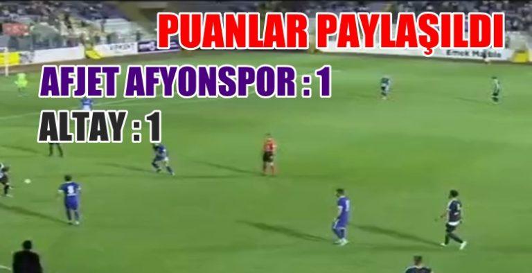 Afjet Afyonspor :1 – Altay :1