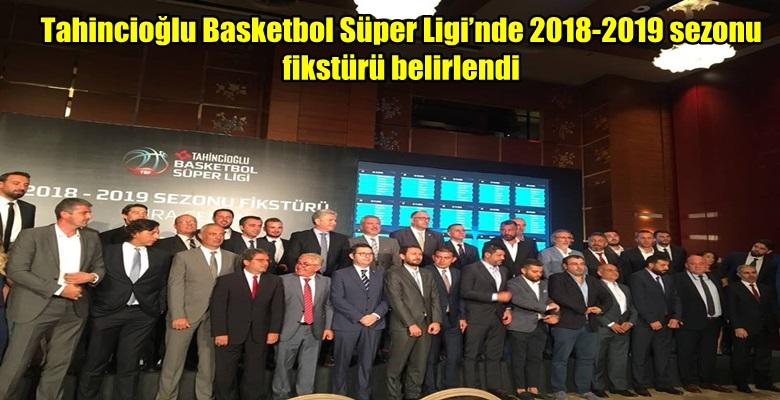 Tahincioğlu Basketbol Süper Ligi'nde 2018-2019 sezonu fikstürü belirlendi