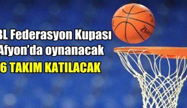 TBL Federasyon Kupası Afyonkarahisar'da oynanacak !!