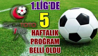 Spor Toto 1.Lig'de 5 haftalık proğram belli oldu !!!