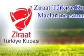 Ziraat Türkiye Kupası maçları ne zaman ?