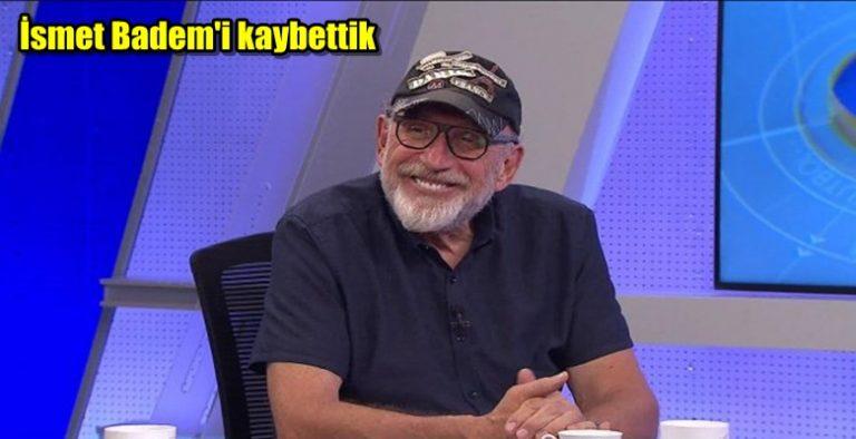 İsmet Badem aramızdan ayrıldı !!!