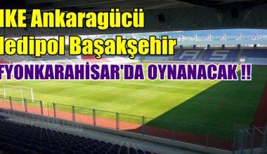 MKE Ankaragücü-Medipol Başakşehir karşılaşması Afyon'da oynanacak !!