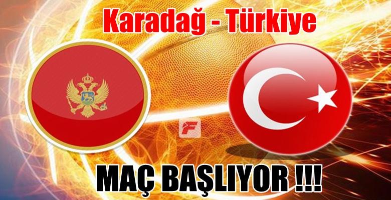 Karadağ – Türkiye Basketbol maçı başlıyor !!!