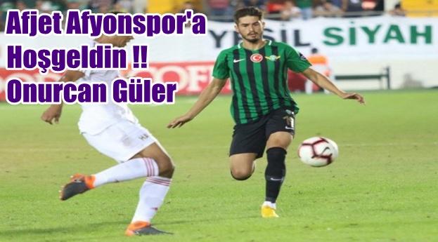 Onurcan Güler Afjet Afyonspor'da !!