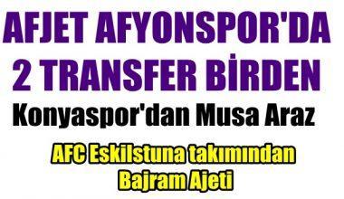 Bajram Ajeti ve Musa Araz Afjet Afyonspor'da !!