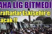 Afjet Afyonspor taraftarları, Eskişehir'e akacak !!