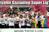 Gazişehir Gaziantep tarihinde ilk defa Süper Lig'de!