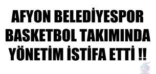 AFYON BELEDİYESPOR  BASKETBOL TAKIMINDA  YÖNETİM İSTİFA ETTİ !!